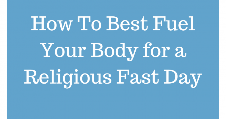 How To Nutritionally Prepare For a Religious Fast Day Video